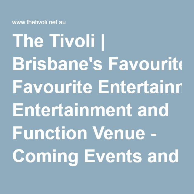 The Tivoli   Brisbane's Favourite Entertainment and Function Venue - Coming Events and Attractions