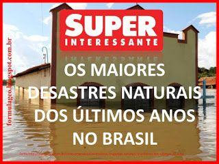 FÓRMULA GEO: Os maiores desastres naturais dos últimos anos no Brasil - PPT - Super