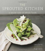 The Sprouted Kitchen: A Tastier Take on Whole Foods: Sprouted Kitchen, Wholefood, Sprouts Kitchens, Manter- Forts, Recipe, Whole Foods, Sproutedkitchen, Cookbooks, Sara Forts