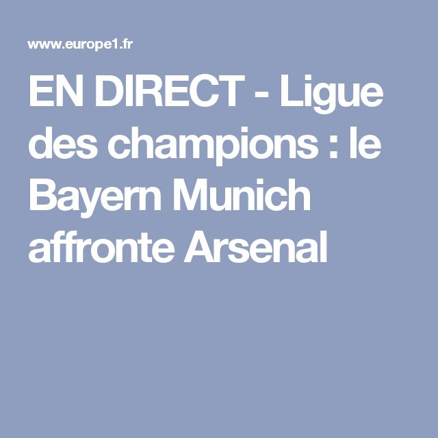 EN DIRECT - Ligue des champions : le Bayern Munich affronte Arsenal