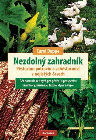 Nezdolný zahradník - Carol Deppe   Kosmas.cz - internetové knihkupectví