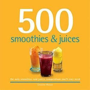 Christine Watson 500 Smoothies & Juices Golda's Kitchen