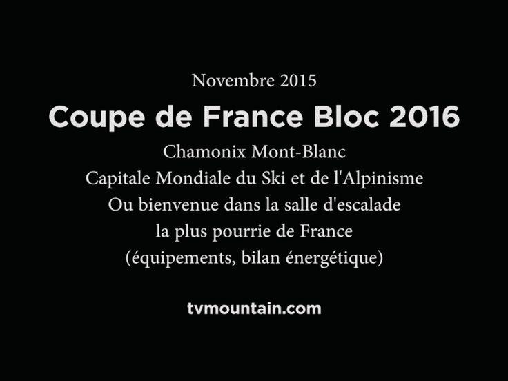 29 novembre 2015, escalade... Coupe de France de Bloc 2016... Chamonix Mont-Blanc, Capitale Mondiale du Ski et de l'Alpinisme... Ou bienvenue dans la salle d'escalade la plus pourrie de France (équipements, bilan énergétique)... Bravo et merci à tous... VIDEO: http://www.tvmountain.com/video/escalade/11006-coupe-de-france-de-bloc-2016-chamonix-mont-blanc-escalade-novembre-2015.html