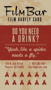 "Are you a ""frequent filmer?"" If so, you may need the Film BarFly Frequent Filmer Card, entitling you to discounts as epic as the cinematic marvels shown. More info: http://thefilmbarphx.com/Phoenix-Film/film-bar-fly-membership"
