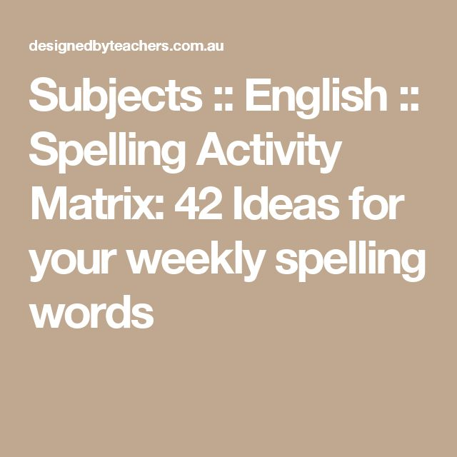Subjects :: English :: Spelling Activity Matrix: 42 Ideas for your weekly spelling words