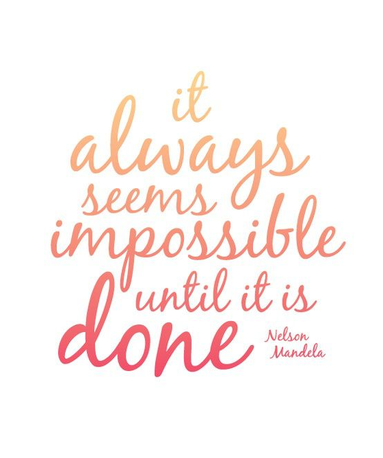 it always seems impossible until its is done | nelson mandela