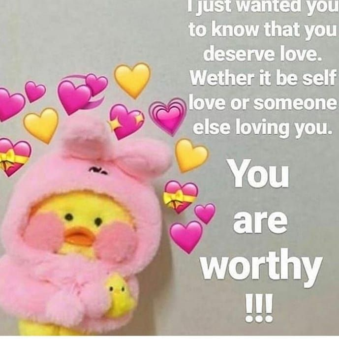 12 15 19 On Instagram You Are Worthy Cutequotes Cute Cutechicken Loveyourself Love Lovethequotes M Cute Love Memes Cute I Love You You Are Cute