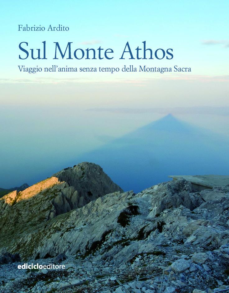 """""""Sul Monte Athos. Viaggio nell'anima senza tempo della Montagna Sacra"""""""