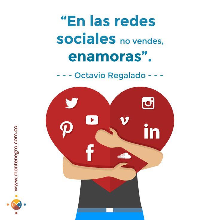 """""""En las redes sociales no vendes, enamoras"""". - Octavio Regalado -."""