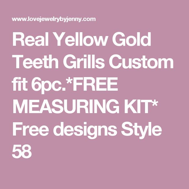 Real Yellow Gold Teeth Grills Custom fit 6pc.*FREE MEASURING KIT* Free designs Style 58