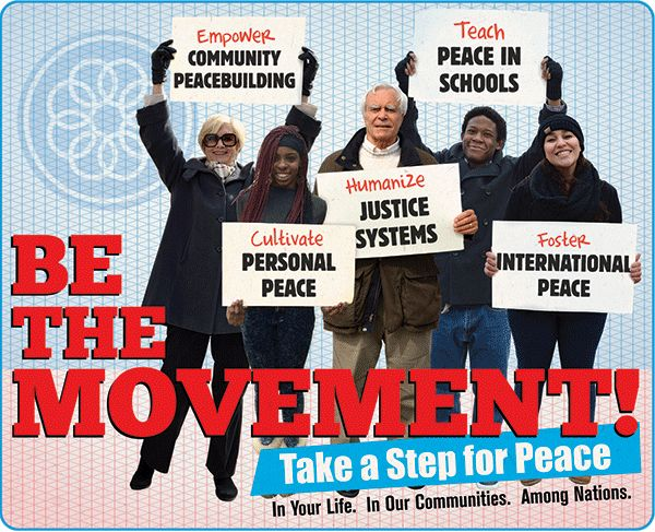 Be the Peace Movement! Empower Community Peacebuilding, Teach peace in schools, Collaborate personal peace, Humanize Justice Systems, Foster International Peace
