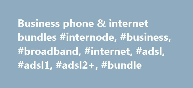 Business phone & internet bundles #internode, #business, #broadband, #internet, #adsl, #adsl1, #adsl2+, #bundle http://kentucky.nef2.com/business-phone-internet-bundles-internode-business-broadband-internet-adsl-adsl1-adsl2-bundle/  # Our new generation business bundles combine a great value phone service with high performance broadband – we call them Biz Bundles. Our great new range of Biz Broadband plans: Easy Broadband Biz – our premier ADSL2+ product, delivered via our own network. Easy…
