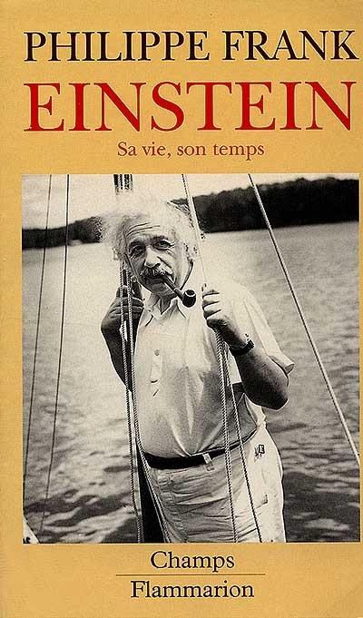 530.092 FRA — Einstein : sa vie et son temps / Philippe Frank — Une biographie d'Einstein ne peut être seulement le compte rendu d'une vie. Elle se doit aussi de dresser le tableau de la science physique dans la première moitié du XXe siècle. En outre, elle ne saurait omettre de situer le physicien juif dans son époque tumultueuse.