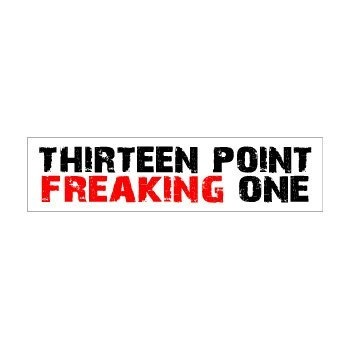 Thirteen Point Freaking One - 13.1 Run - Window Bumper Sticker by Stickers, http://www.amazon.com/dp/B00512WV04/ref=cm_sw_r_pi_dp_1Awrqb1QGQJS6