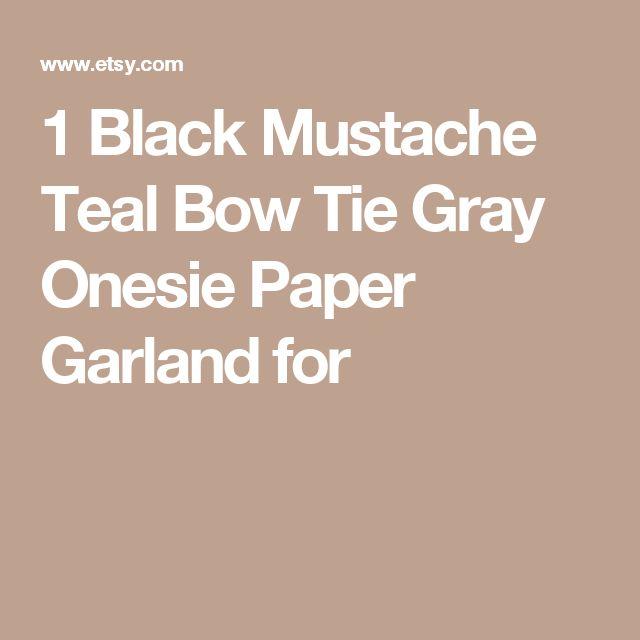 1 Black Mustache Teal Bow Tie Gray Onesie Paper Garland for