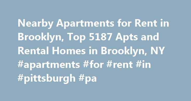 Nearby Apartments for Rent in Brooklyn, Top 5187 Apts and Rental Homes in Brooklyn, NY #apartments #for #rent #in #pittsburgh #pa http://apartment.remmont.com/nearby-apartments-for-rent-in-brooklyn-top-5187-apts-and-rental-homes-in-brooklyn-ny-apartments-for-rent-in-pittsburgh-pa/  #brooklyn apartments for rent # Brooklyn, NY Apartments and Homes for Rent Moving To: XX address The cost calculator is intended to provide a ballpark estimate for information purposes only and is not to be…