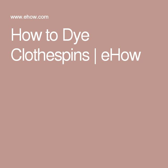 How to Dye Clothespins | eHow