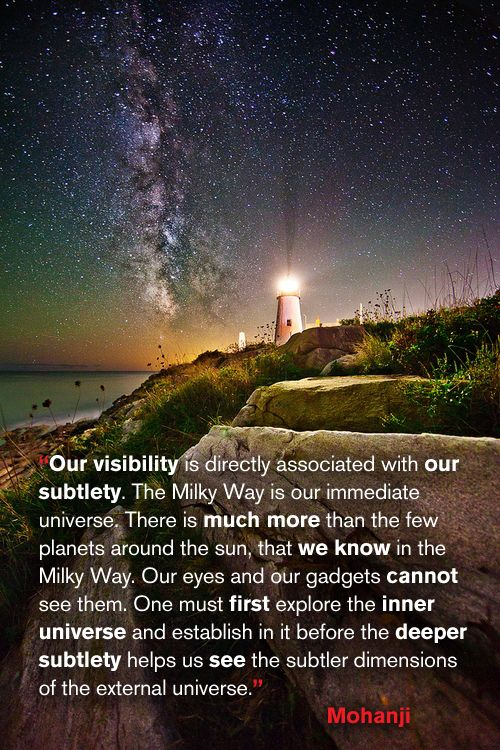 """""""Our visibility is directly associated with our subtlety. The Milky Way is our immediate universe. There is much more than the few planets around the sun, that we know in the Milky Way. Our eyes and our gadgets cannot see them.One must first explore the inner universe and establish in it before the deeper subtlety helps us see the subtler dimensions of the external universe."""" - Mohanji"""