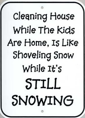 Cleaning house while the kids are home is like shoveling snow while