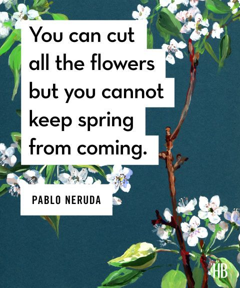 """PABLO NERUDA – """"You can cut all the flowers but you cannot keep spring from coming."""" Click through for more easter quotes."""