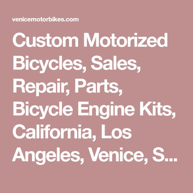Custom Motorized Bicycles, Sales, Repair, Parts, Bicycle Engine Kits, California, Los Angeles, Venice, Santa Monica