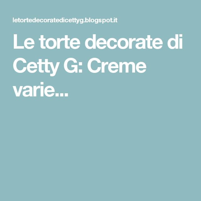 Le torte decorate di Cetty G: Creme varie...