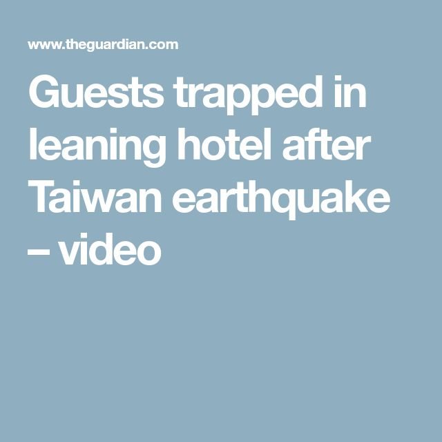 Guests trapped in leaning hotel after Taiwan earthquake – video