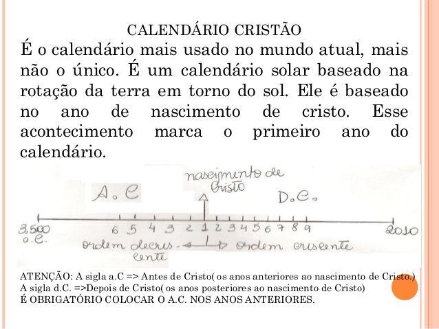 CALENDÁRIO CRISTÃO É o calendário mais usado no mundo atual, mais não o único. É um calendário solar baseado na rotação da...