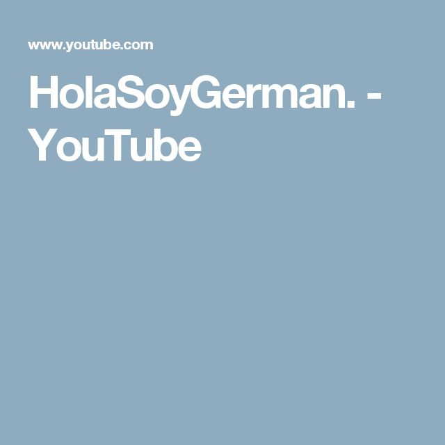 HolaSoyGerman.  - YouTube