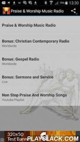 Praise & Worship Music Radio  Android App - playslack.com ,  Get access to over 50 Praise & Worship Music Radio Stations.Listen to top Christian Music on your android device with the best Free Internet Radio Stations.Just added: a 24 hour non stop playlist with the best praise and worship songs ever!Easy to use app with instant Track Info and share function.Turns radio automatically off, when you receive a call!This is a FREE add support App, but without any annoying push ads! This…