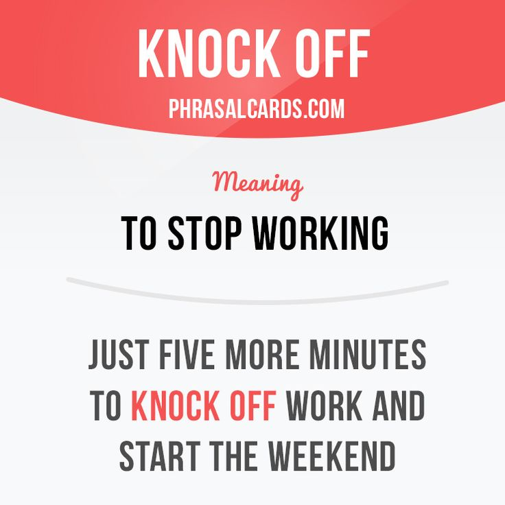 """""""Knock off"""" means """"to stop working"""". Example: Just five more minutes to knock off work and start the weekend. Get our apps for learning English: learzing.com"""