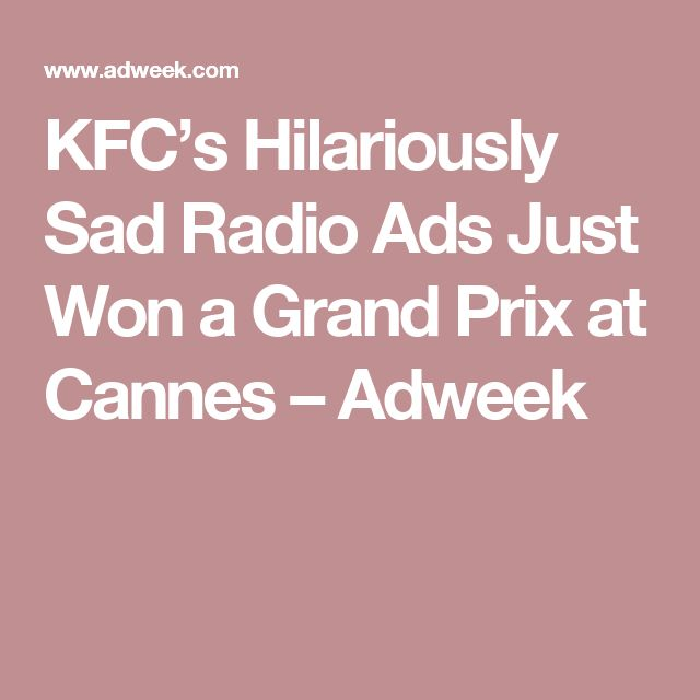 KFC's Hilariously Sad Radio Ads Just Won a Grand Prix at Cannes – Adweek