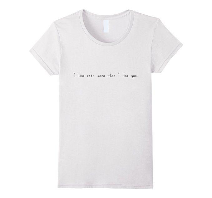 Women's I like cats more than i like you. - T-shirt Small White #i #like #cats #more #than #you #people #cats #animals #cute #tshirt #shirt #tee