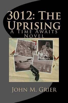 3012, The Uprising: A Time Awaits Novel by John M Grier, 9781475132847.