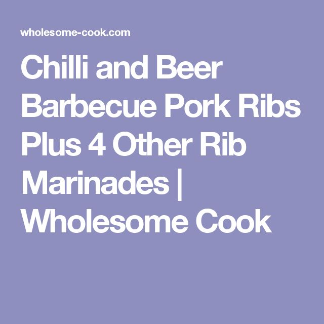 Chilli and Beer Barbecue Pork Ribs Plus 4 Other Rib Marinades | Wholesome Cook