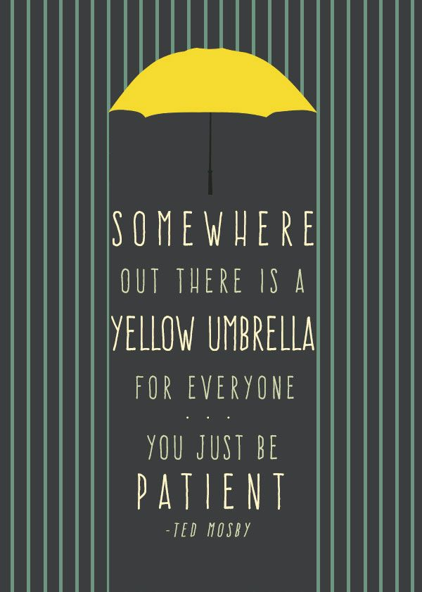 Ted-Mosby-quote-yellow-umbrella-patient.jpg (600×842)