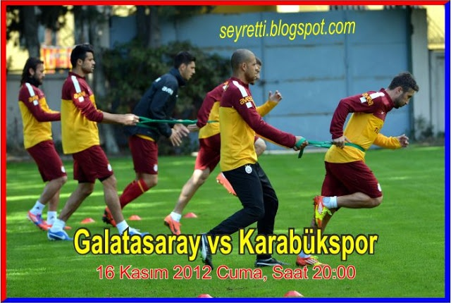 Galatasaray - Karabükspor maçı  16 Kasım 2012 Cuma akşamı, saat 20.00'de oynanacak