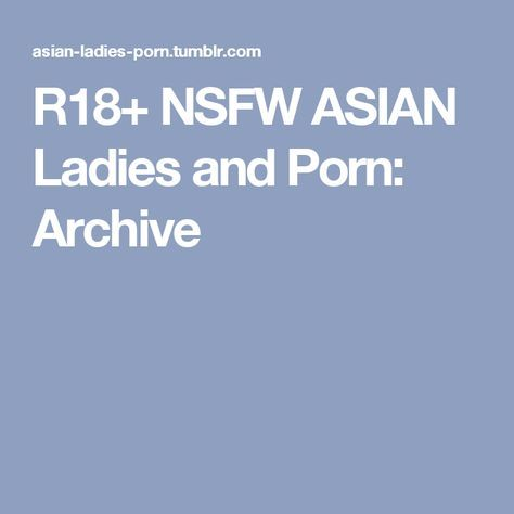 R18+ NSFW ASIAN Ladies and Porn: Archive