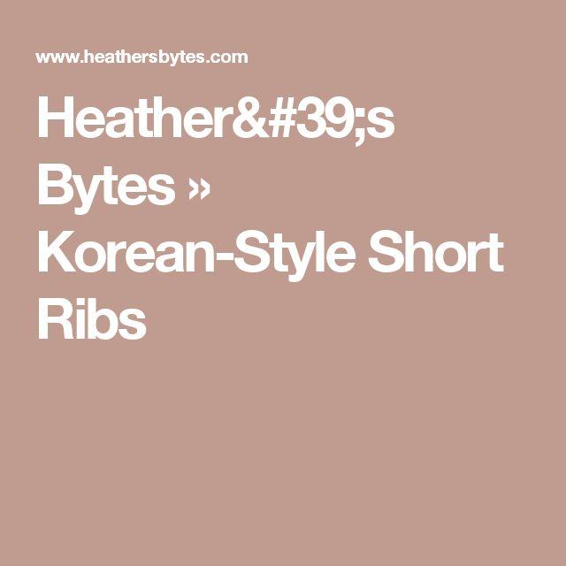 Heather's Bytes           » Korean-Style Short Ribs