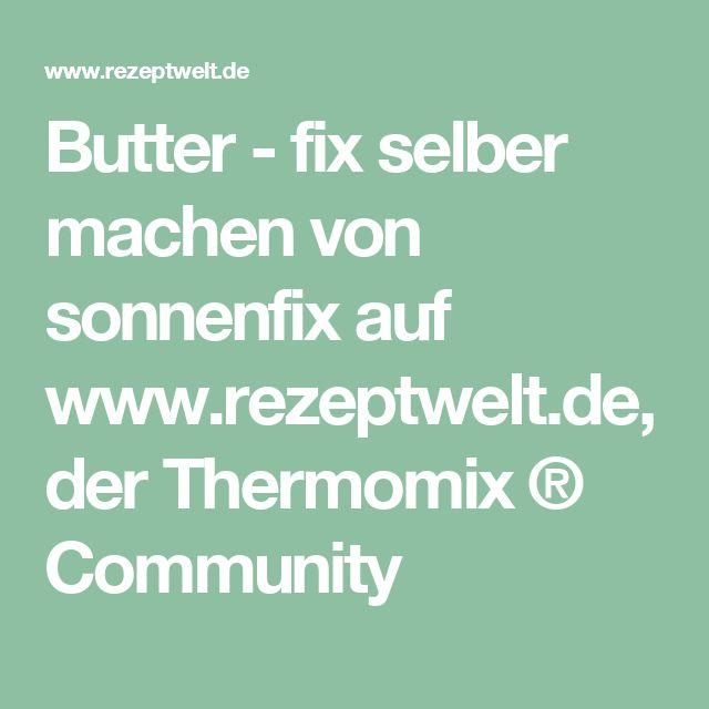 Butter - fix selber machen von sonnenfix auf www.rezeptwelt.de, der Thermomix ® Community