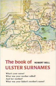 """The Book of Ulster Surnames: Robert Bell: 9780856406027: Amazon.com: Books  (NOTE:  This is the same book as """"The Book of Scots-Irish Family Names."""""""