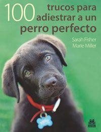 100 trucos para adiestrar a un perro perfecto de Sarah Fisher i Marie Miller. Paidotribo