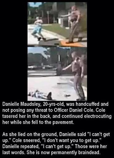#DisgustingThingsPplDo #policestate #USA The Story of Danielle Maudsley and Police Officer Daniel Cole. Idiotic cop! https://www.facebook.com/photo.php?fbid=719546324746118&set=a.706652236035527.1073741825.463148250385928&type=1