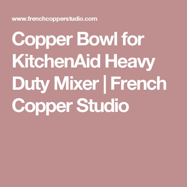 Copper Bowl for KitchenAid Heavy Duty Mixer | French Copper Studio