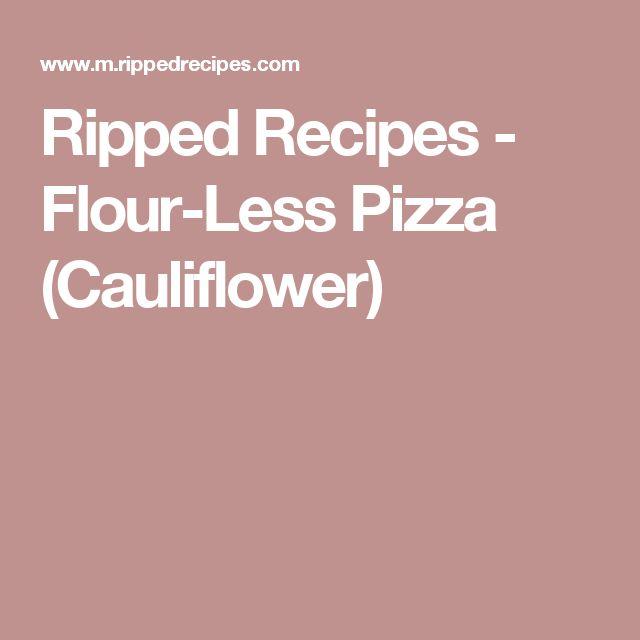 Ripped Recipes - Flour-Less Pizza (Cauliflower)