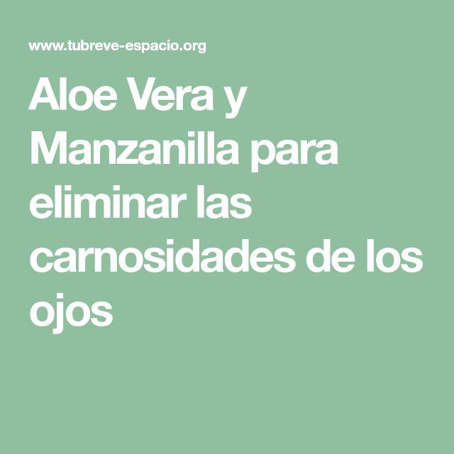 Aloe Vera y Manzanilla para eliminar las carnosidades de los ojos