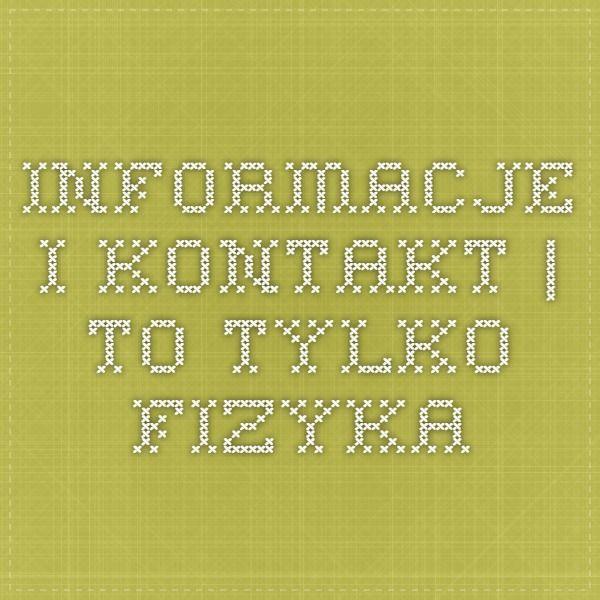 Informacje i kontakt | To tylko fizyka
