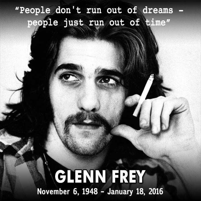 Glenn Frey  November 6th 1948 - January 18th 2016