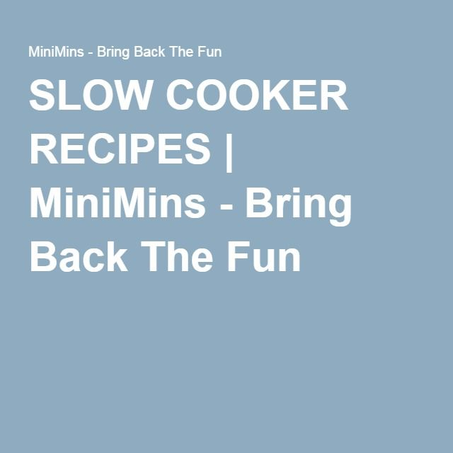 SLOW COOKER RECIPES | MiniMins - Bring Back The Fun