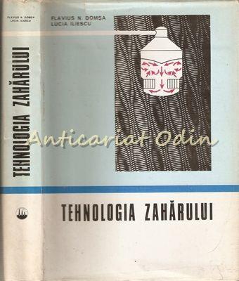 Tehnologia Zaharului - Flavius N. Domsa, Lucia Iliescu - Tiraj: 1090 Exemplare